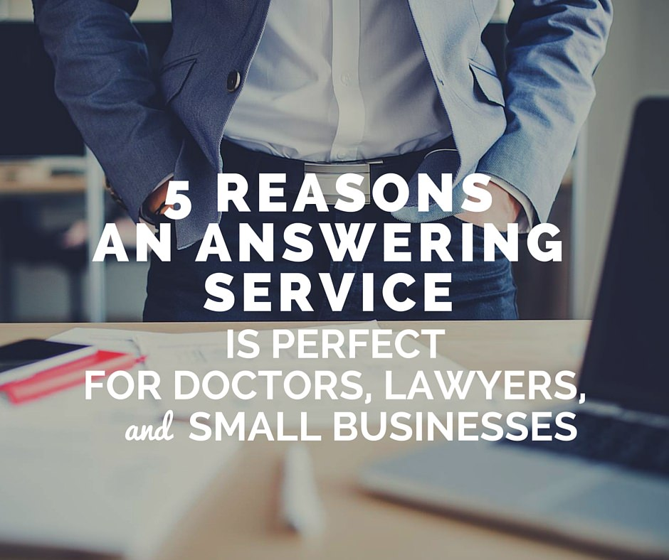 5 Reasons an Answering Service Is Perfect for Doctors, Lawyers, and Small Businesses