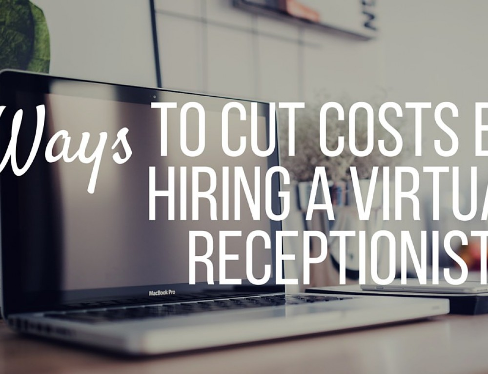 4 Ways to Cut Costs by Hiring a Virtual Receptionist