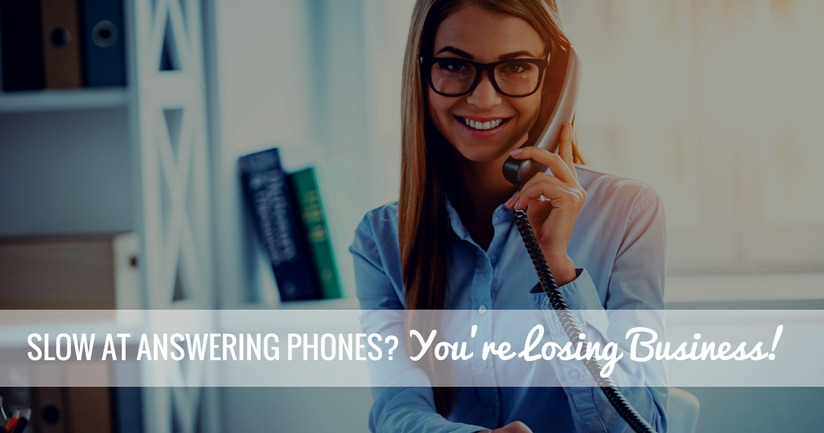 Slow at Answering Phones-You're Losing Business!