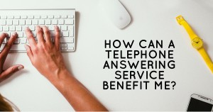 How Can a Telephone Answering Service Benefit Me