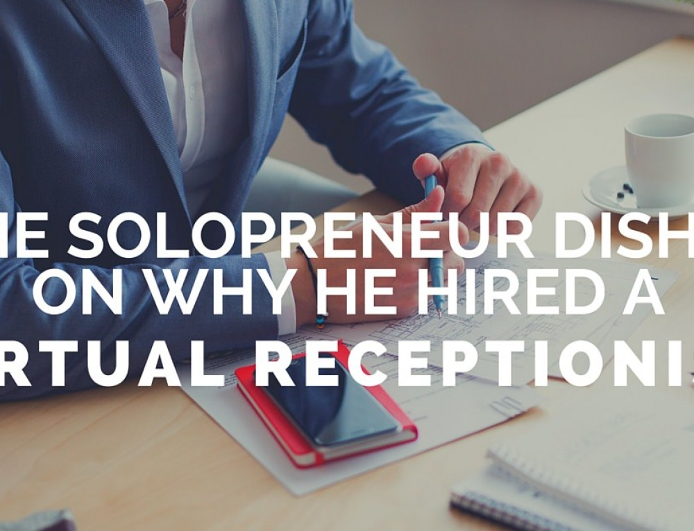 One Solopreneur Dishes on Why He Hired A Virtual Receptionist
