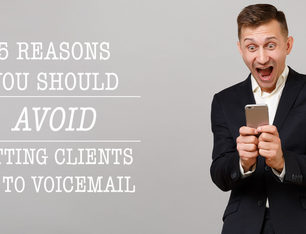 Why Voicemail Isn't Cutting It: 5 Reasons You Should Avoid Letting Clients Go To Voicemail